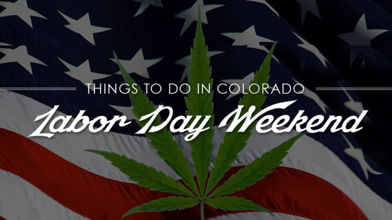 Things To Do In Colorado Labor Day Weekend marijuana top ten